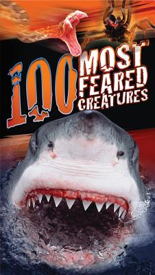 100 Most Feared Creatures on the Planet By Claybourne, Anna
